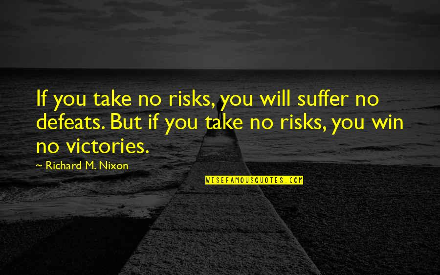 Positive Philanthropy Quotes By Richard M. Nixon: If you take no risks, you will suffer