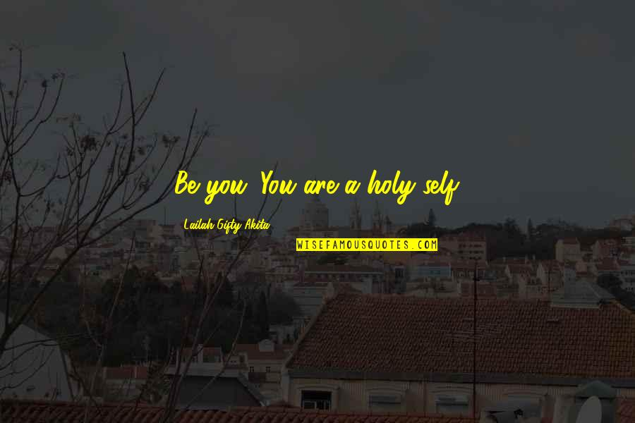 Positive Self Affirmations Quotes By Lailah Gifty Akita: Be you. You are a holy-self.