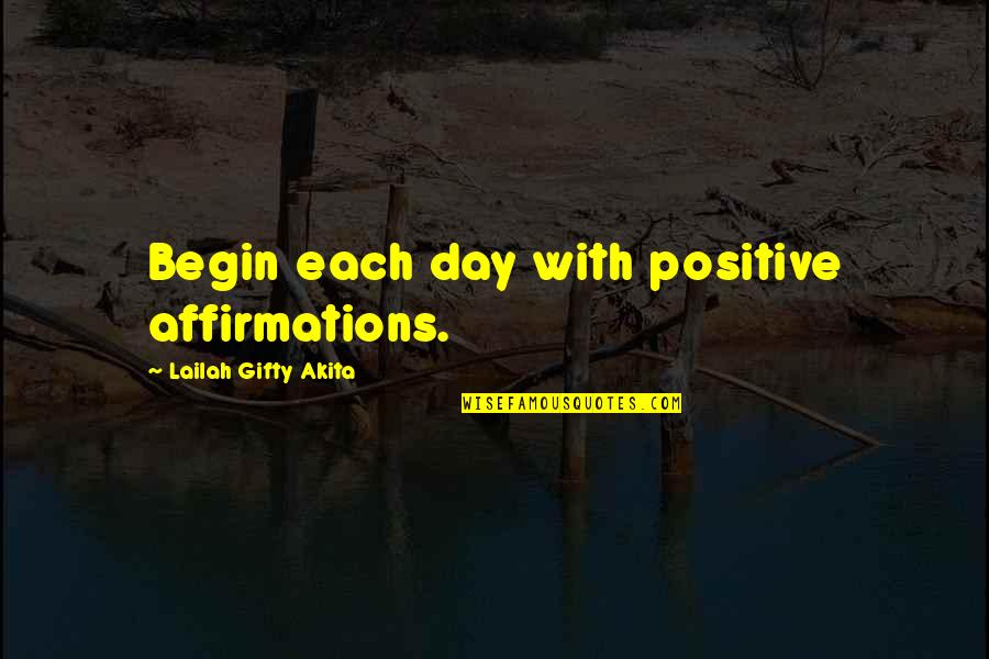 Positive Self Affirmations Quotes By Lailah Gifty Akita: Begin each day with positive affirmations.