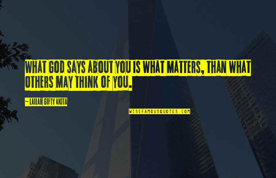 Positive Self Affirmations Quotes By Lailah Gifty Akita: What God says about you is what matters,