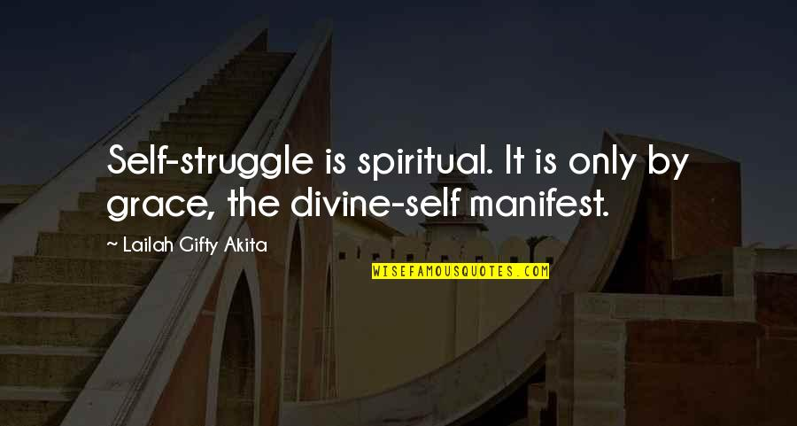 Positive Self Affirmations Quotes By Lailah Gifty Akita: Self-struggle is spiritual. It is only by grace,
