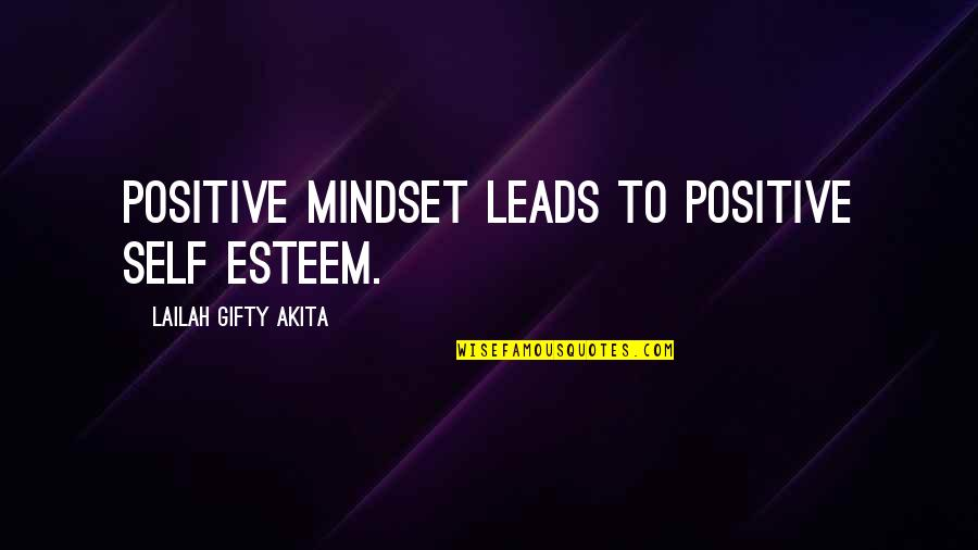 Positive Self Affirmations Quotes By Lailah Gifty Akita: Positive mindset leads to positive self esteem.
