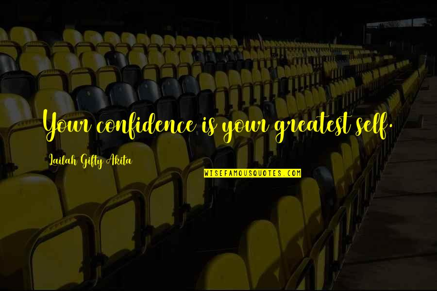 Positive Self Affirmations Quotes By Lailah Gifty Akita: Your confidence is your greatest self.