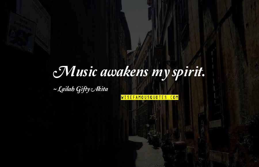 Positive Self Affirmations Quotes By Lailah Gifty Akita: Music awakens my spirit.