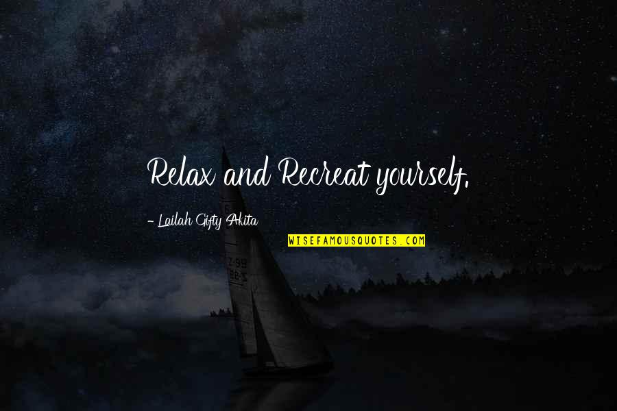 Positive Self Affirmations Quotes By Lailah Gifty Akita: Relax and Recreat yourself.