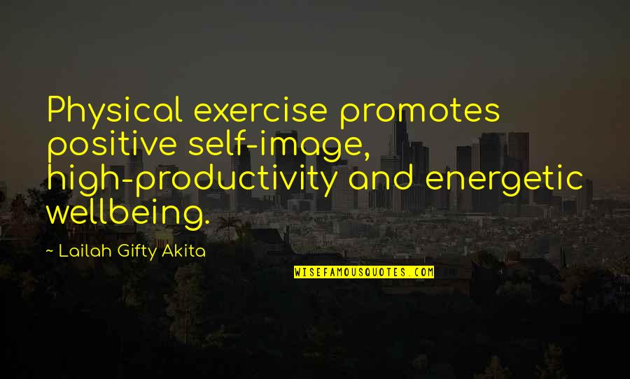 Positive Self Affirmations Quotes By Lailah Gifty Akita: Physical exercise promotes positive self-image, high-productivity and energetic