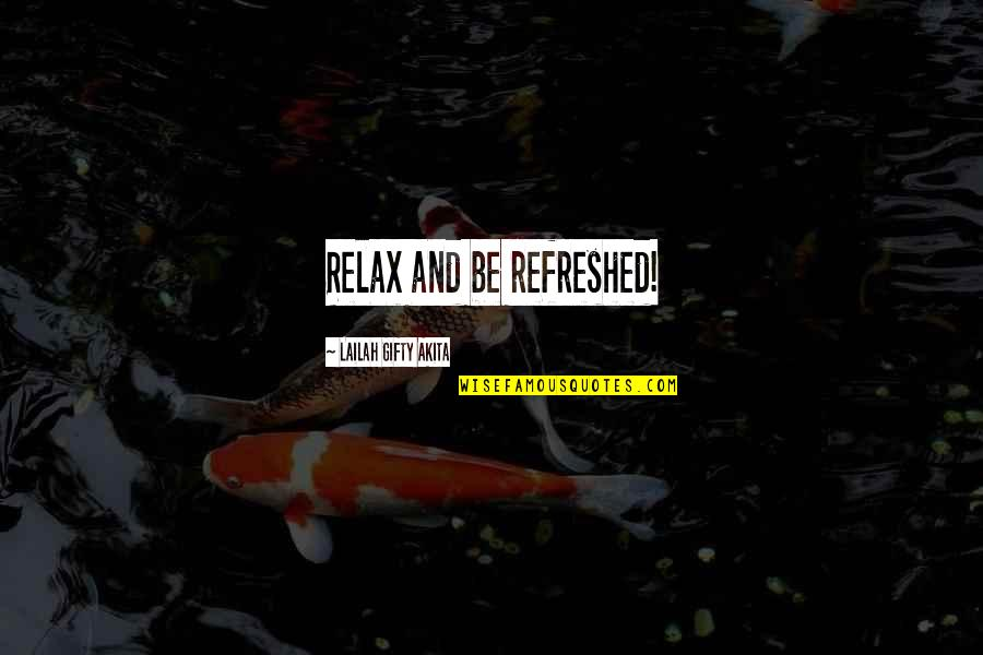 Positive Self Affirmations Quotes By Lailah Gifty Akita: Relax and be refreshed!
