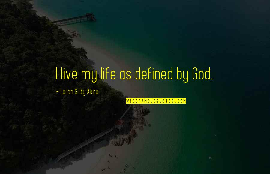 Positive Self Affirmations Quotes By Lailah Gifty Akita: I live my life as defined by God.