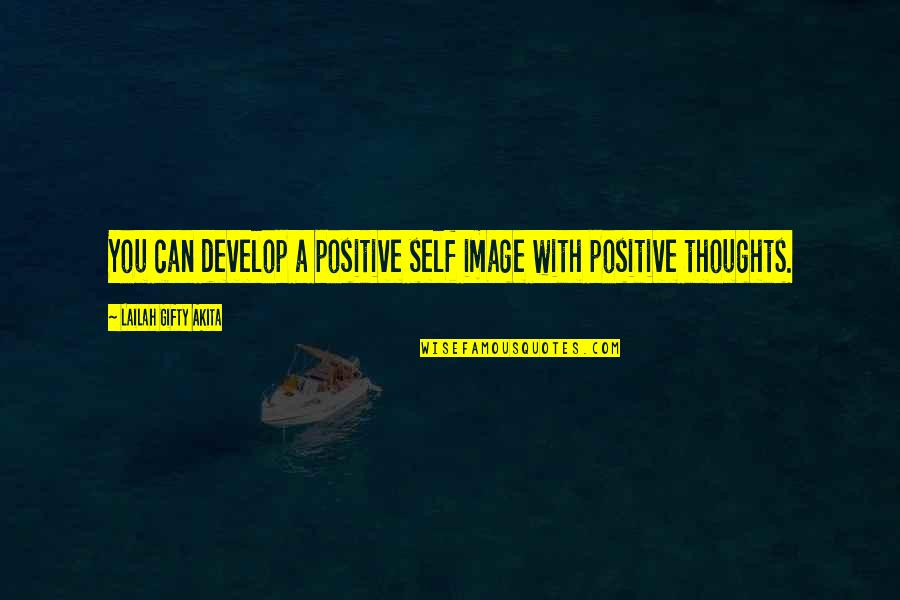 Positive Self Affirmations Quotes By Lailah Gifty Akita: You can develop a positive self image with
