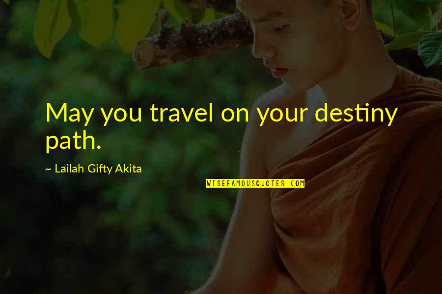 Positive Self Affirmations Quotes By Lailah Gifty Akita: May you travel on your destiny path.