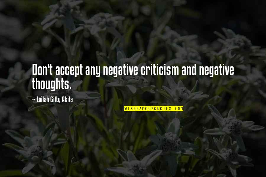 Positive Self Affirmations Quotes By Lailah Gifty Akita: Don't accept any negative criticism and negative thoughts.