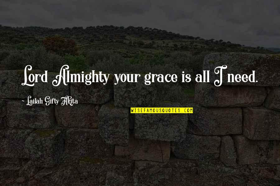 Positive Self Affirmations Quotes By Lailah Gifty Akita: Lord Almighty your grace is all I need.