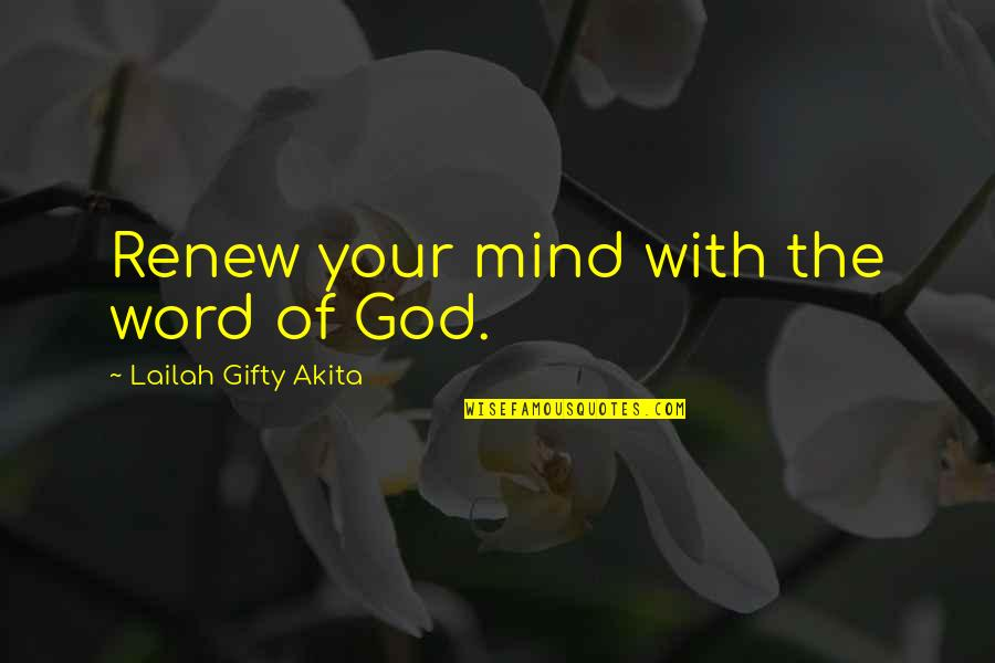 Positive Self Affirmations Quotes By Lailah Gifty Akita: Renew your mind with the word of God.
