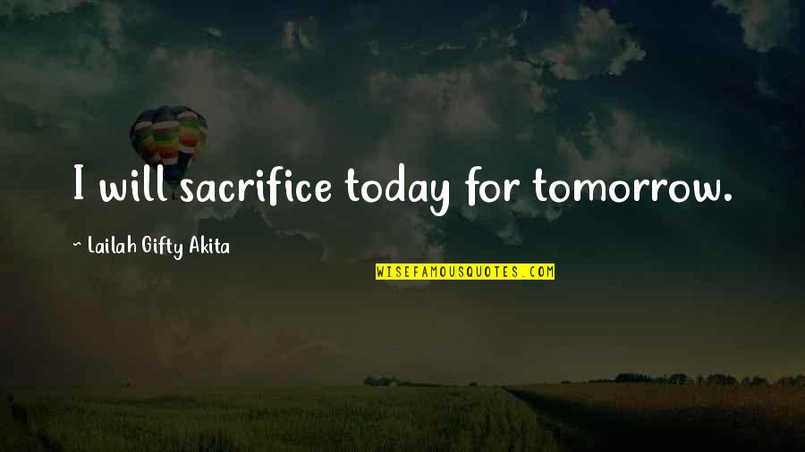 Positive Self Affirmations Quotes By Lailah Gifty Akita: I will sacrifice today for tomorrow.