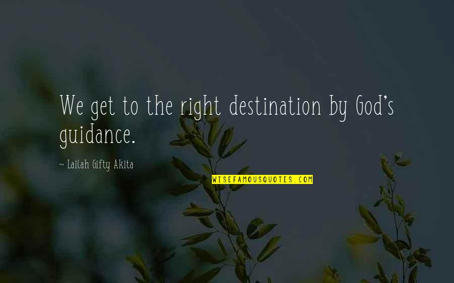 Positive Self Affirmations Quotes By Lailah Gifty Akita: We get to the right destination by God's