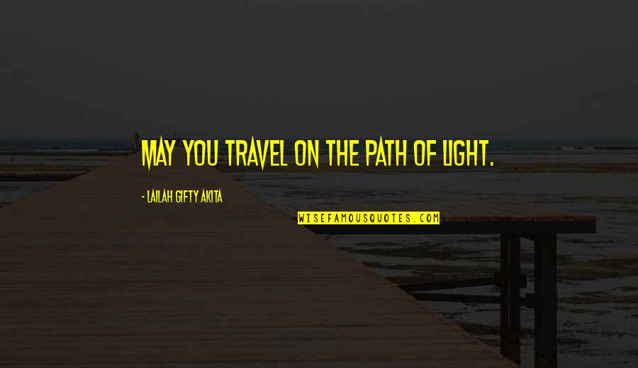 Positive Self Affirmations Quotes By Lailah Gifty Akita: May you travel on the path of light.