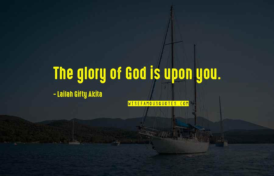 Positive Self Affirmations Quotes By Lailah Gifty Akita: The glory of God is upon you.
