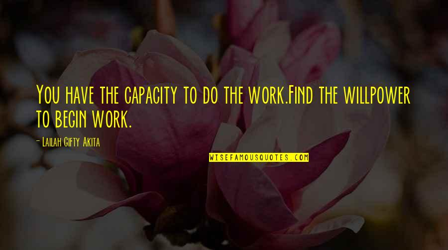 Positive Self Affirmations Quotes By Lailah Gifty Akita: You have the capacity to do the work.Find