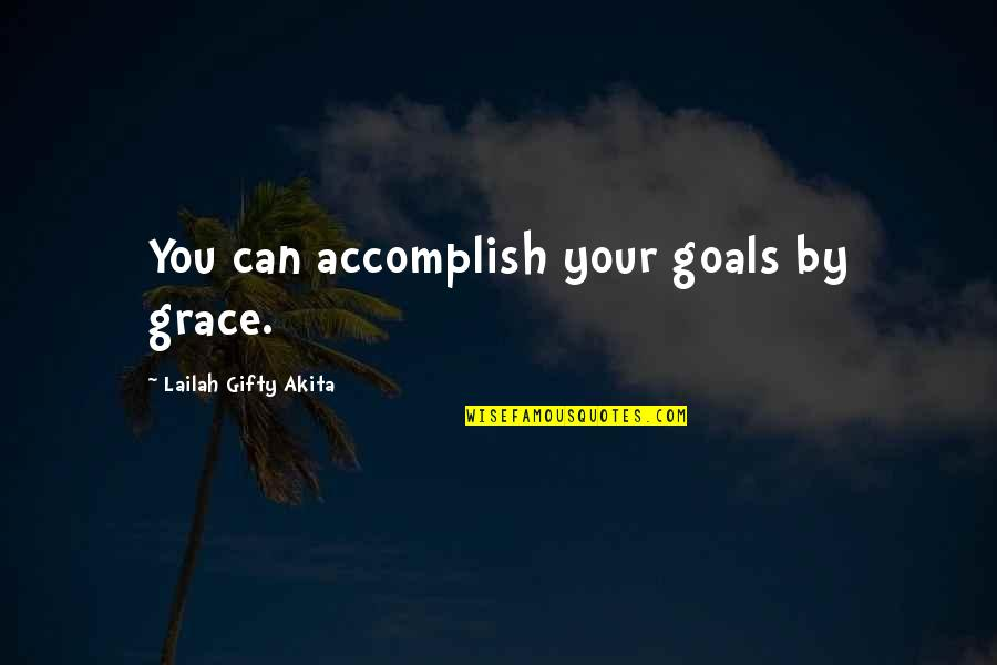 Positive Self Affirmations Quotes By Lailah Gifty Akita: You can accomplish your goals by grace.
