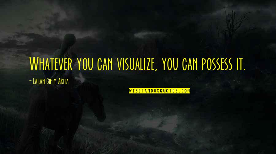 Positive Self Affirmations Quotes By Lailah Gifty Akita: Whatever you can visualize, you can possess it.