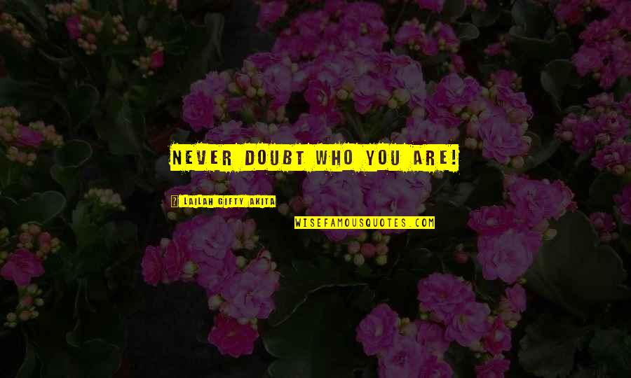 Positive Self Affirmations Quotes By Lailah Gifty Akita: Never doubt who you are!