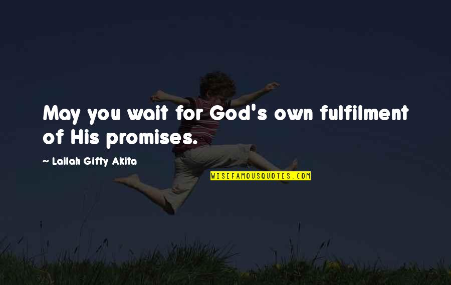 Positive Self Affirmations Quotes By Lailah Gifty Akita: May you wait for God's own fulfilment of