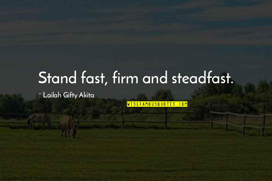 Positive Self Affirmations Quotes By Lailah Gifty Akita: Stand fast, firm and steadfast.