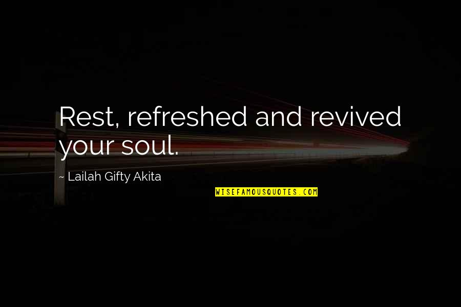 Positive Self Affirmations Quotes By Lailah Gifty Akita: Rest, refreshed and revived your soul.