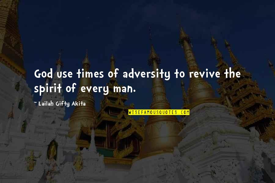 Positive Self Affirmations Quotes By Lailah Gifty Akita: God use times of adversity to revive the