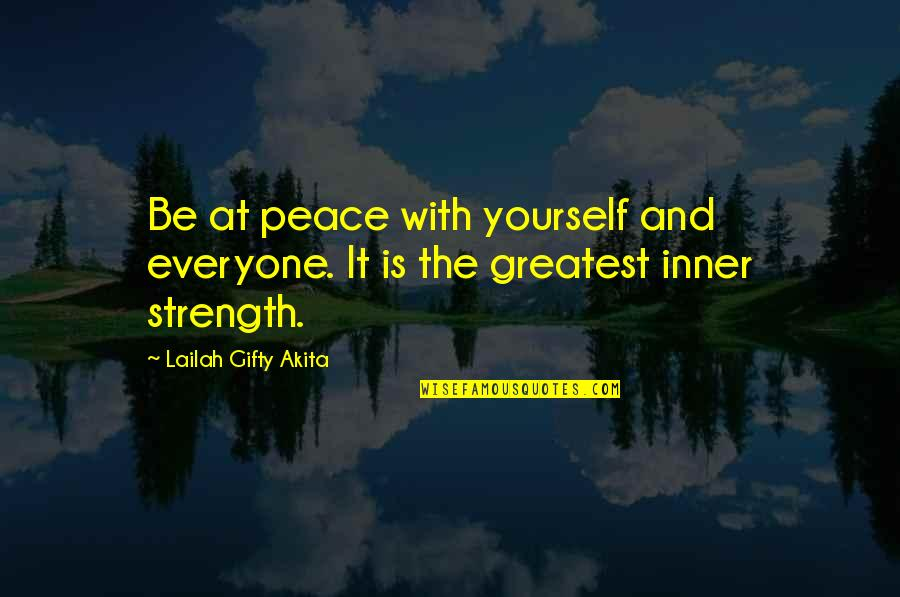 Positive Self Affirmations Quotes By Lailah Gifty Akita: Be at peace with yourself and everyone. It