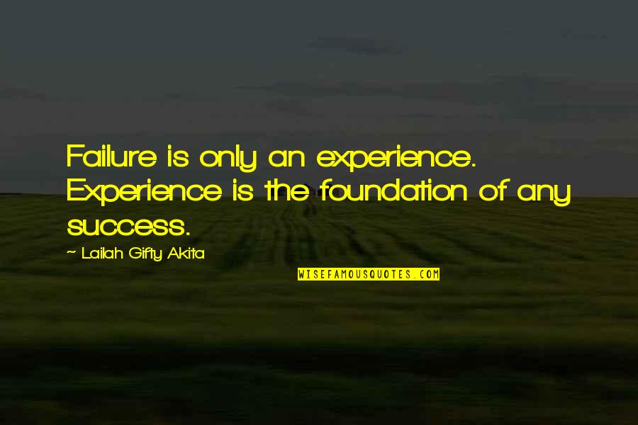 Positive Self Affirmations Quotes By Lailah Gifty Akita: Failure is only an experience. Experience is the