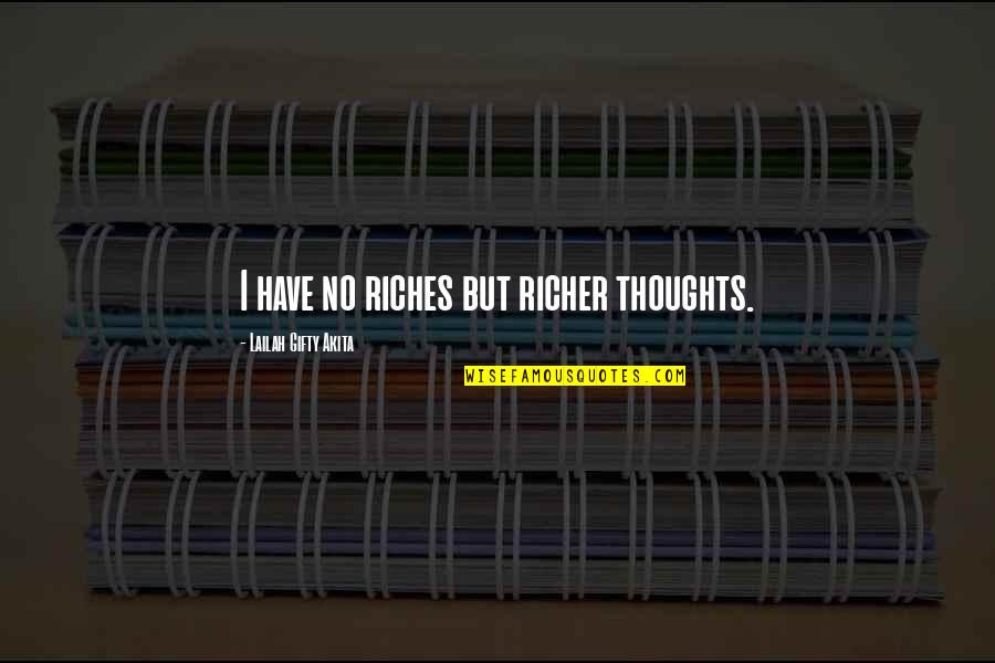 Positive Self Affirmations Quotes By Lailah Gifty Akita: I have no riches but richer thoughts.