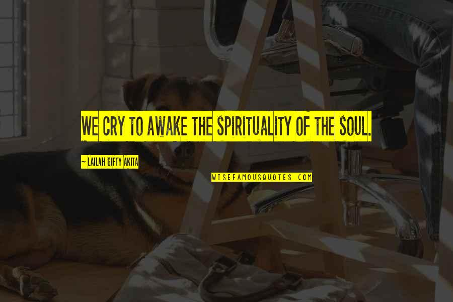 Positive Self Affirmations Quotes By Lailah Gifty Akita: We cry to awake the spirituality of the