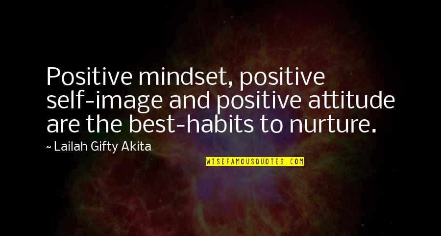 Positive Self Affirmations Quotes By Lailah Gifty Akita: Positive mindset, positive self-image and positive attitude are