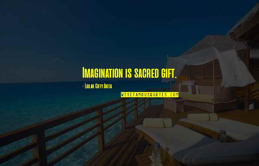Positive Self Affirmations Quotes By Lailah Gifty Akita: Imagination is sacred gift.