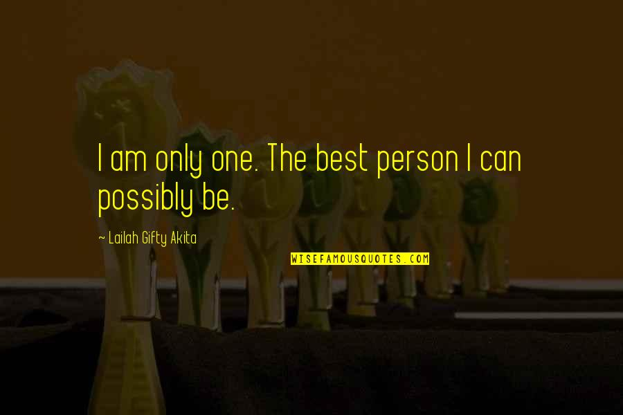 Positive Self Affirmations Quotes By Lailah Gifty Akita: I am only one. The best person I