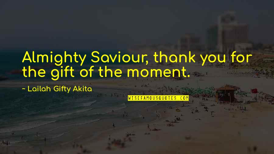 Positive Self Affirmations Quotes By Lailah Gifty Akita: Almighty Saviour, thank you for the gift of