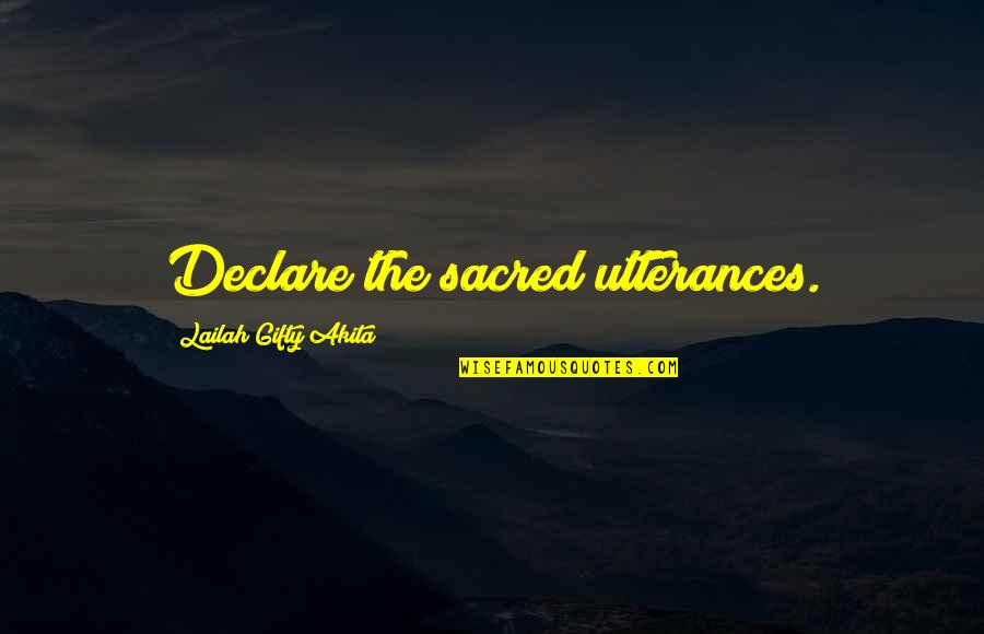 Positive Self Affirmations Quotes By Lailah Gifty Akita: Declare the sacred utterances.
