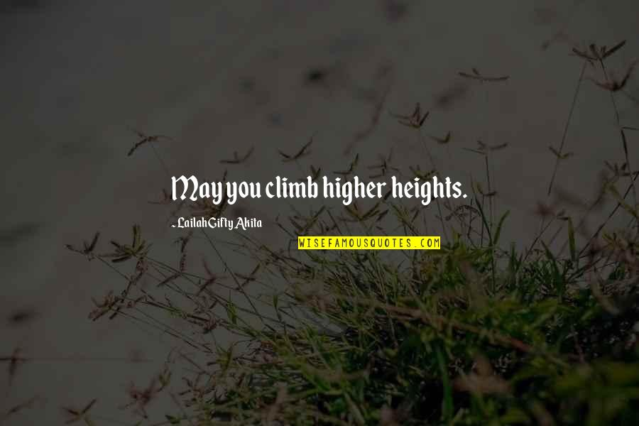 Positive Self Affirmations Quotes By Lailah Gifty Akita: May you climb higher heights.