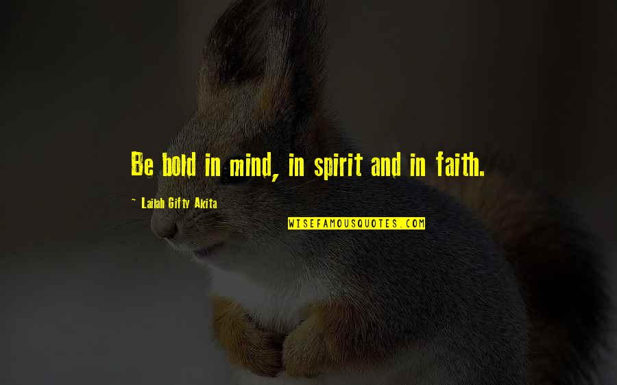 Positive Self Affirmations Quotes By Lailah Gifty Akita: Be bold in mind, in spirit and in
