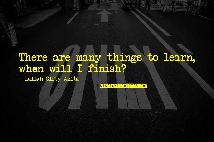Positive Self Affirmations Quotes By Lailah Gifty Akita: There are many things to learn, when will
