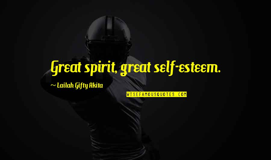 Positive Self Affirmations Quotes By Lailah Gifty Akita: Great spirit, great self-esteem.