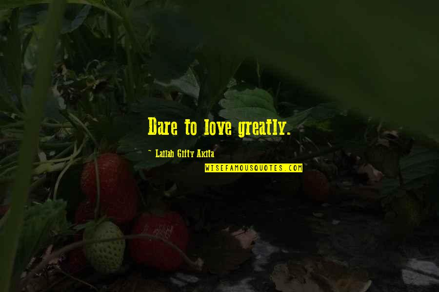 Positive Self Affirmations Quotes By Lailah Gifty Akita: Dare to love greatly.