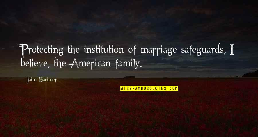 Positivity In The Bible Quotes By John Boehner: Protecting the institution of marriage safeguards, I believe,