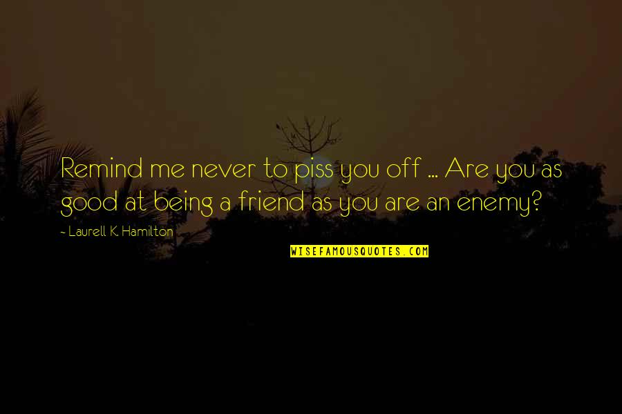 Poson Poya Day Quotes By Laurell K. Hamilton: Remind me never to piss you off ...