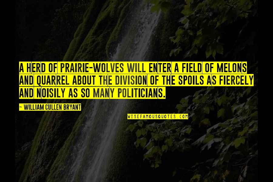 Poson Poya Day Quotes By William Cullen Bryant: A herd of prairie-wolves will enter a field