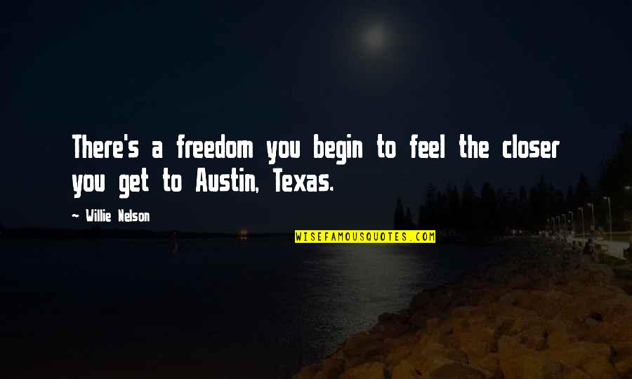 Poson Poya Day Quotes By Willie Nelson: There's a freedom you begin to feel the