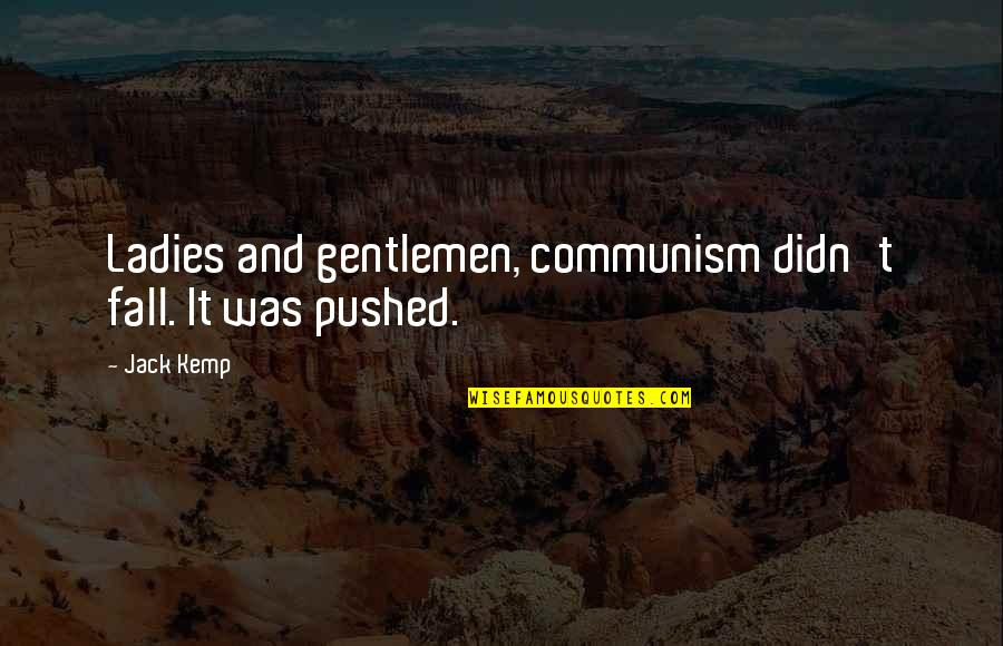 Possessive Girlfriend Quotes By Jack Kemp: Ladies and gentlemen, communism didn't fall. It was