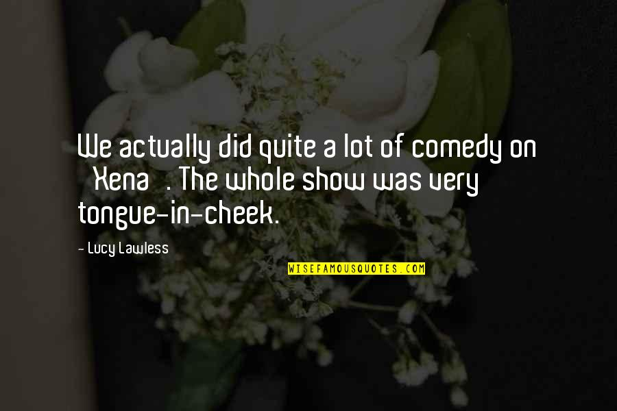 Possessive Girlfriend Quotes By Lucy Lawless: We actually did quite a lot of comedy