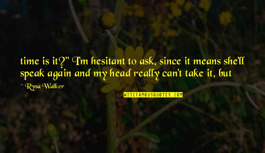 "Possessive Girlfriend Quotes By Rysa Walker: time is it?"" I'm hesitant to ask, since"